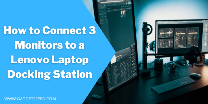 How to Connect 3 Monitors to a Lenovo Laptop Docking Station