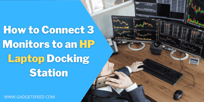 How to Connect 3 Monitors to an HP Laptop Docking Station