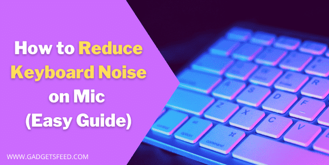 How to Reduce Keyboard Noise on Mic