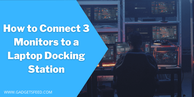 How to connect 3 monitors to a laptop docking station