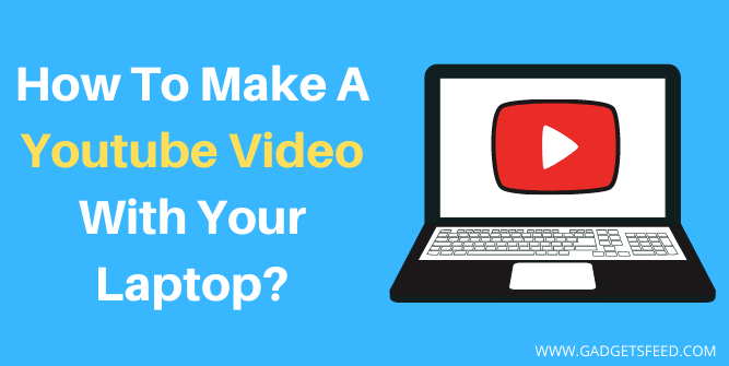 How To Make A Youtube Video With Your Laptop