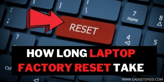 How Long Does it Take To Factory Reset a Laptop